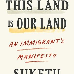 """This Land is Our Land: An Immigrant's Manifesto"""